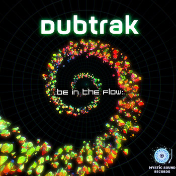 Dubtrak – Be In The Flow